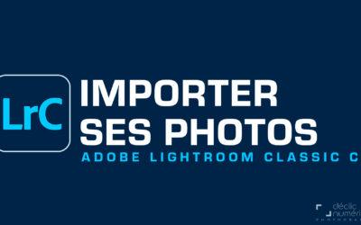 IMPORTER ses PHOTOS dans sobn CATALOGUE – Lightroom Classic CC 2021